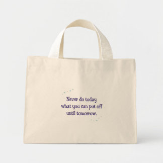 Never do today what you can put off until tomorrow mini tote bag