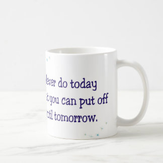 Never do today what you can put off until tomorrow classic white coffee mug