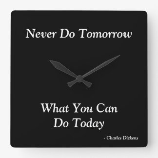 Never Do Tomorrow What You Can Do Today Square Wall Clock