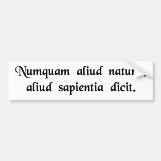 Never does nature say one thing and wisdom...... car bumper sticker
