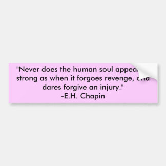 """""""Never does the human soul appear so strong as ... Bumper Sticker"""