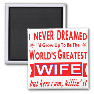 Never Dreamed I Would Be World's Greatest Wife Magnet