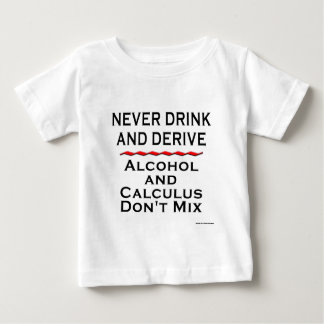 Never Drink and Derive Baby T-Shirt