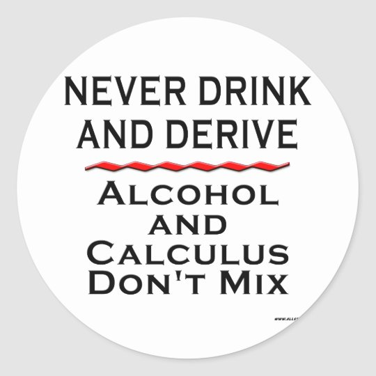 Never Drink and Derive Classic Round Sticker