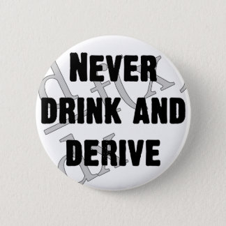 Never Drink and Derive Pinback Button