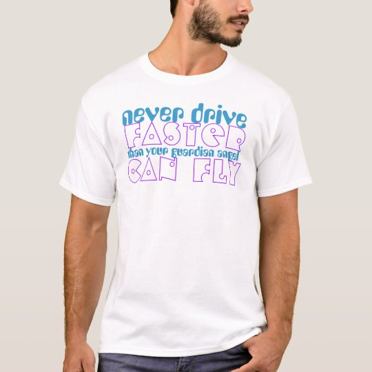 Never Drive Faster Than Your Angel Can Fly Tshirt