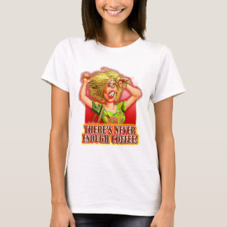 Never Enough Coffee (lady) T-Shirt