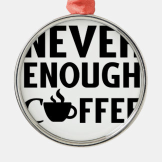 NEVER ENOUGH COFFEE METAL ORNAMENT
