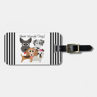 Never Enough Dogs Bag Tag