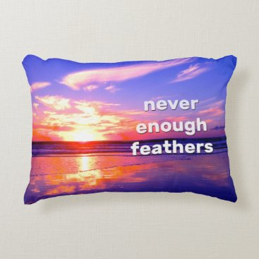 Beach Themed Never Enough Feathers Accent Pillow