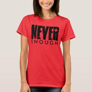 NEVER ENOUGH T-Shirt