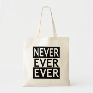 Never Ever Ever Tote Bag