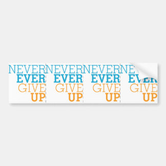 Never Ever Give Up Bumper Sticker