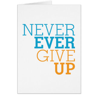 Never Ever Give Up Card
