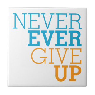 Never Ever Give Up Ceramic Tile
