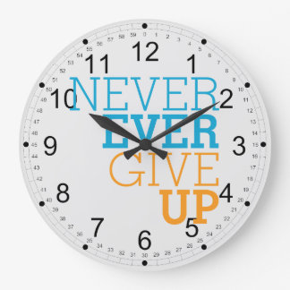 Never Ever Give Up Large Clock