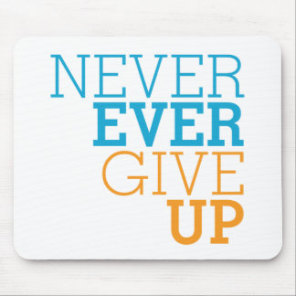 Never Ever Give Up Mouse Pad