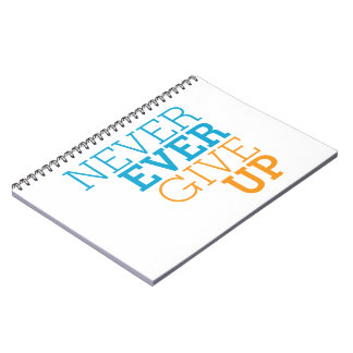Never Ever Give Up Notebook