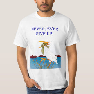 Never, Ever Give Up! Shirt