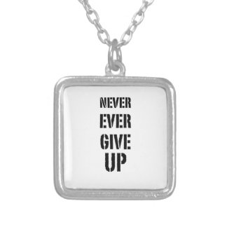 Never Ever Give UP Silver Plated Necklace