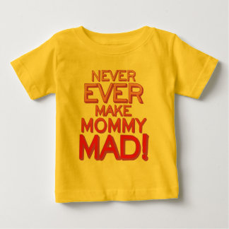 Never Ever Make Mommy Mad! Baby T-Shirt