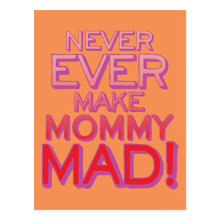 Never Ever Make Mommy Mad! Postcard