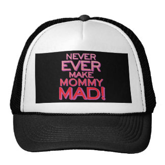 Never Ever Make Mommy Mad! Trucker Hat