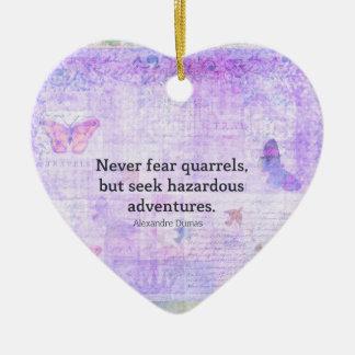 Never fear quarrels, but seek hazardous adventures ceramic ornament