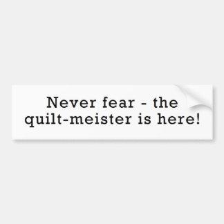 Never Fear...Quilt-Meister is Here! Bumper Sticker