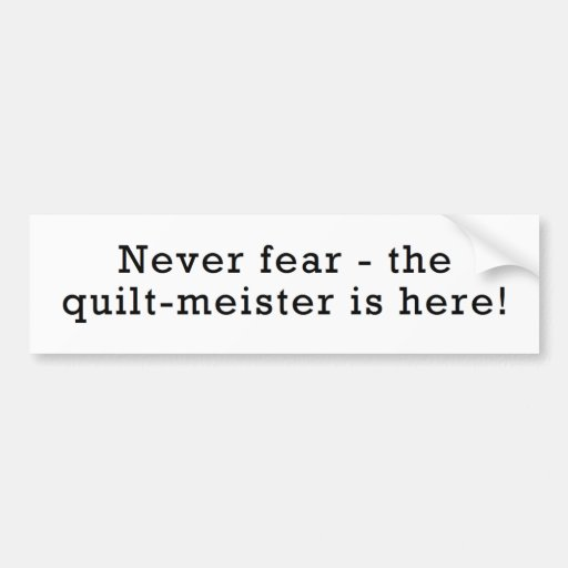 Never Fear...Quilt-Meister is Here! Bumper Sticker