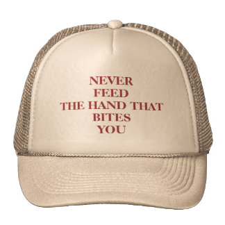 NEVER FEED THE HAND THAT BITES YOU Hat