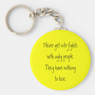 Never fight ugly people key chains