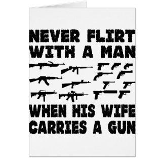 Never Flirt With A Man When His Wife Carries A Gun Cards