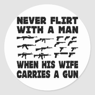 Never Flirt With A Man When His Wife Carries A Gun Classic Round Sticker