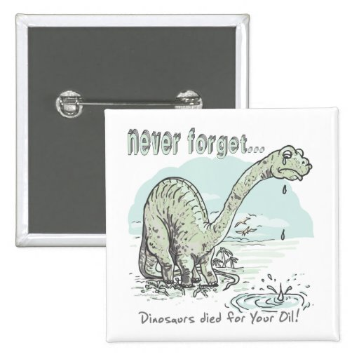 Never Forget Dinos Died for your Oil Button