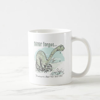 Never Forget Dinos Died for your Oil Coffee Mug