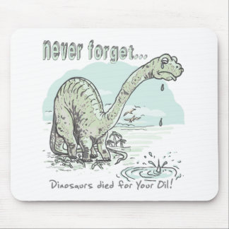 Never Forget Dinos Died for your Oil Mouse Pad
