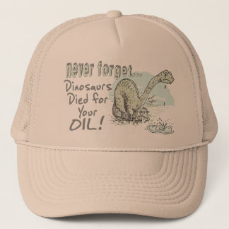 Never Forget Dinos Died for your Oil Trucker Hat