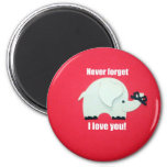 Never forget I love you! 2 Inch Round Magnet