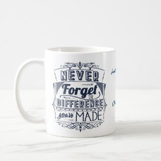 Never Forget The Difference You've Made Thanks Coffee Mug