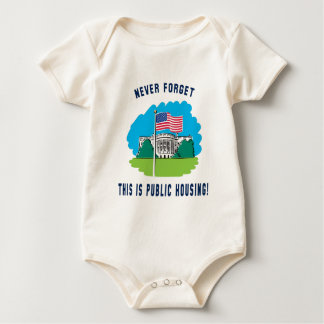 Never forget - this is public housing too! baby bodysuit
