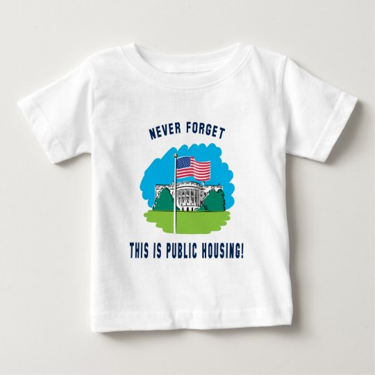 Never forget - this is public housing too! baby T-Shirt