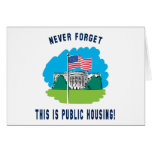 Never forget - this is public housing too! card