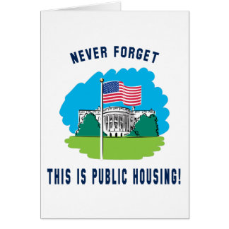 Never forget - this is public housing too! greeting cards