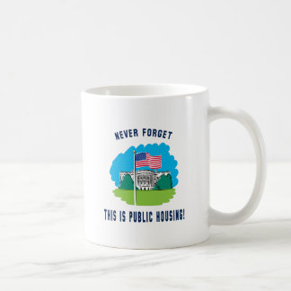 Never forget - this is public housing too! coffee mug