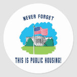 Never forget - this is public housing too! classic round sticker