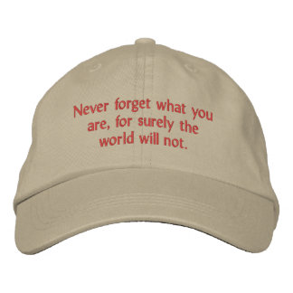 Never forget what you are, for surely the world... embroidered baseball hat
