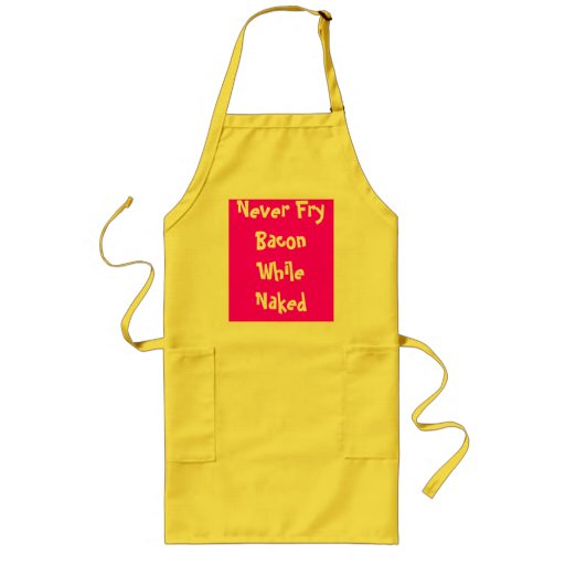 Never Fry Bacon While Naked Long Apron