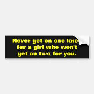 Never get on one knee car bumper sticker