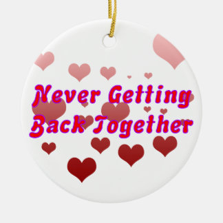 Never Getting Back Together Ceramic Ornament